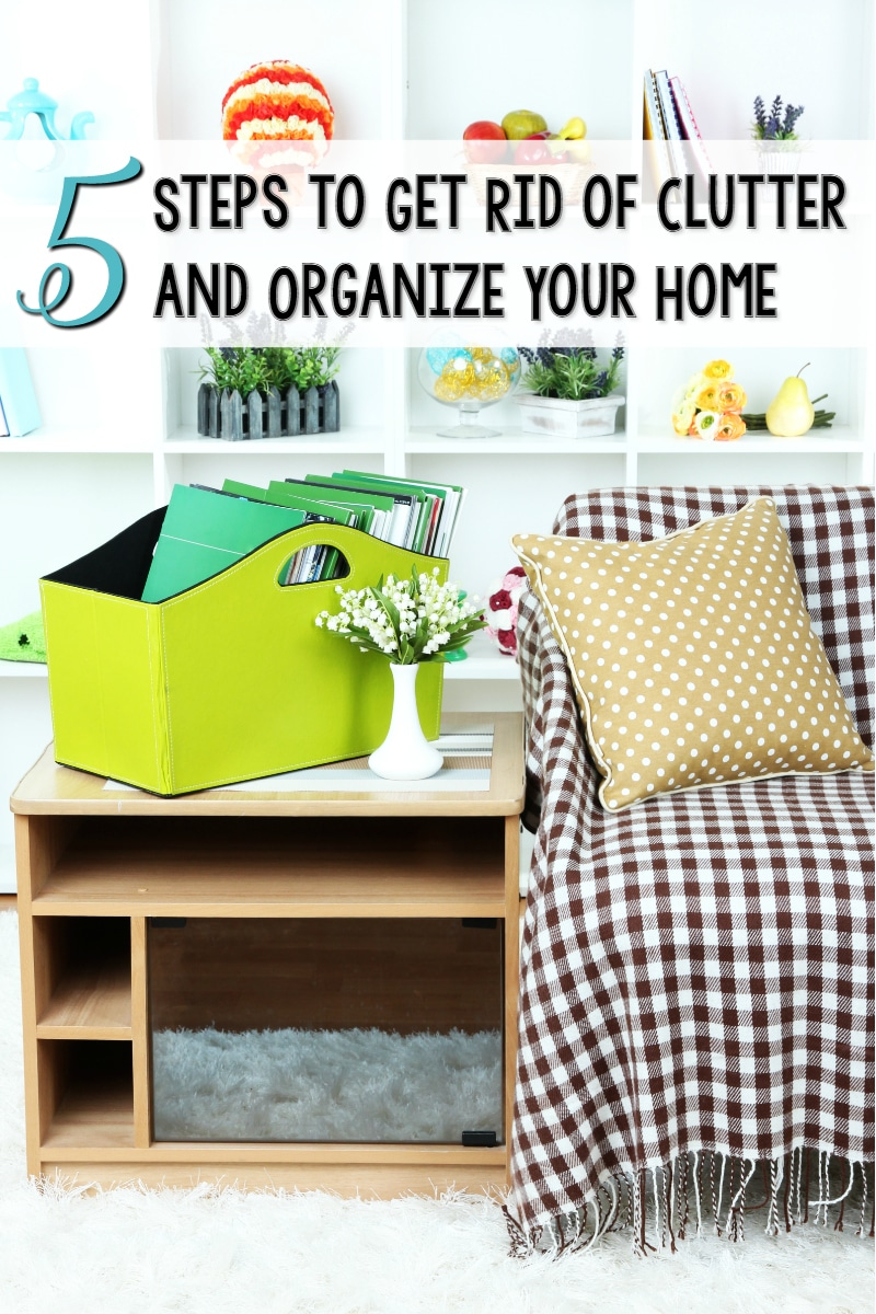 Five simple steps to get rid of clutter and organize your home for How to get rid of clutter